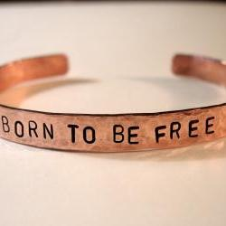 "Copper Bracelet ""BORN TO BE FREE"", Hand Hammered and Stamped"